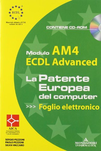 ECDL Advanced. Modulo AM4. Foglio elettronico. Con CD-ROM