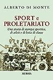 Scarica Libro Sport e proletariato Una storia di stampa sportiva di atleti e di lotta di classe (PDF,EPUB,MOBI) Online Italiano Gratis