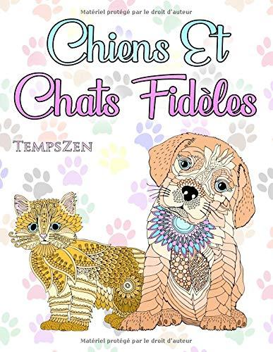 Chiens Et Chats Fidèles: Un livre de coloriage pour que les adultes se détendent avec de merveilleux chiens et chats