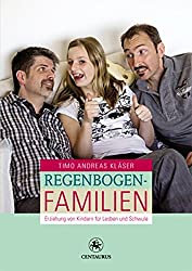 Regenbogenfamilien: Erziehung von Kindern für Lesben und Schwule von Timo A. Kläser
