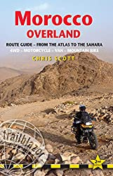 Morocco Overland: 49 Routes from the Atlas to the Sahara by 4WD, Motorcycle or Mountainbike