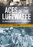 Aces of the Luftwaffe: The Jagdfliegern and Their Tactics of World War II