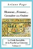 Homme...Femme...Connaître Son Ombre: Le Code Invisible, de la Psyché À La Cellule, Volume 2
