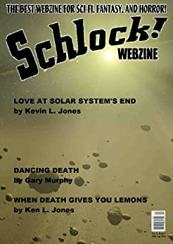 Schlock! Webzine Vol 5 Iss 3 by [Jones, Ken L, Jones, Kevin L, Murphy, Gary, Rhodes, James, Bliss, Rob, Bryant, Gregory KH]