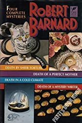Robert Barnard: Four Complete Mysteries/Death by Sheer Torture/Death of a Perfect Mother/Death in a Cold Climate/Death of a Mystery Writer