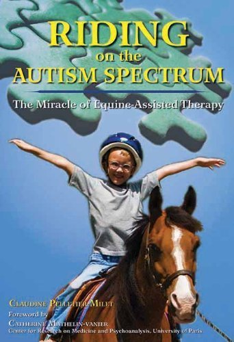 Riding on the Autism Spectrum: How Horses Open New Doors for Children with ASD: One Teacher's Experiences Using EAAT to Instill Confidence and Promote Independence by Pelletier-Milet, Claudine (2012) Paperback