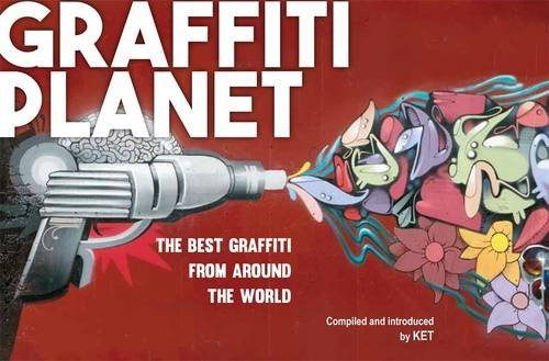 Graffiti Planet: The Best Graffiti from Around the World by Alan Ket (2016-03-31)