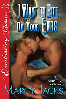 I Want to Bite on Your Ears (Siren Publishing Everlasting Classic ManLove) par [Jacks, Marcy]