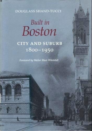 Built in Boston: City and Suburb, 1800-1950 by Douglass Shand-Tucci (1988-12-31)