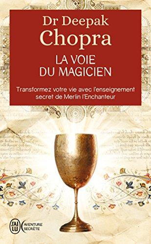 La voie du magicien - Transformez votre vie avec l'enseignement secret de Merlin l'Enchanteur