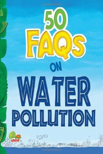 50 FAQs on Water Pollution: know all about water pollution and do your bit to limit it by Rupak Ghosh (2013-11-22)