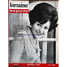 LORRAINE MAGAZINE [No 130] du 01/02/1966 - APRES FEYZIN - LE CENTRE MODERNE DES GRADS BRULES DE METZ - L'EVENEMENT QUI DONNA LE SIGNAL DU RATTACHEMENT DE LA LORRAINE A LA FRANCE - LE MONDE ETRANGE DU TATOUAGE - LA SEDERURGIE DANS L'IMPASSE - MISS LORAINE.