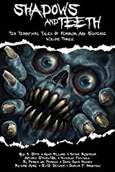 Shadows And Teeth, Volume 3: Ten Terrifying Tales Of Horror And Suspense