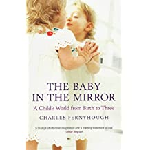 Baby in the Mirror: A Child's World from Birth to Three