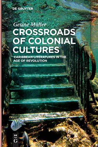 Crossroads of Colonial Cultures: Caribbean Literatures in the Age of Revolution