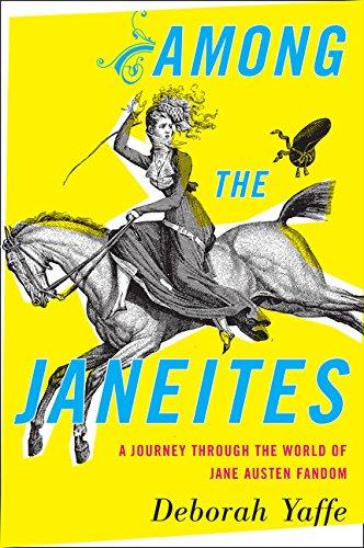Among the Janeites: A Journey Through the World of Jane Austen Fandom por Deborah Yaffe