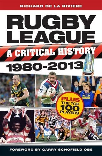 Rugby League, a Critical History 1980 - 2013 por Richard de la Riviere