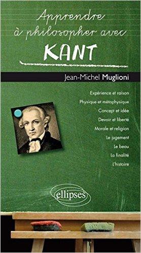 Apprendre à Philosopher avec Kant de Jean-Michel Muglioni ( 27 mai 2014 )