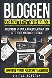 Bloggen: Der leichte Einstieg ins Bloggen. Reichweite Aufbauen, Kunden Gewinnen und Geld verdienen durch Bloggen. Inklusive Schritt für Schritt Anleitung. - Digital Academy