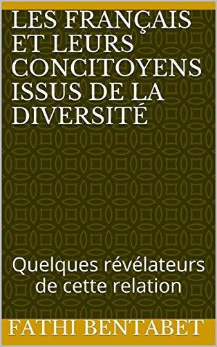 Les Français et leurs concitoyens issus de la diversité: Quelques révélateurs de cette relation par Fathi bentabet