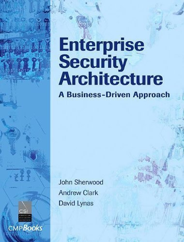 Enterprise Security Architecture: A Business-Driven Approach 1st edition by John Sherwood, Andrew Clark, David Lynas (2005) Hardcover