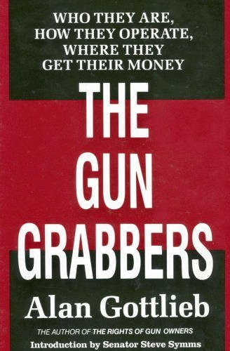 The Gun Grabbers: Who They Are, How They Operate Where They Get Their Money (Gun-grabber)