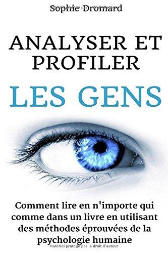 Analyser et profiler les gens : Comment lire en n'importe qui comme dans un livre en utilisant des méthodes éprouvées de la psychologie humaine