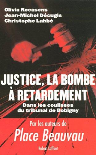 Justice, la bombe à retardement : Dans les coulisses du tribunal de Bobigny par Olivia Recasens, Jean-Michel Décugis, Christophe Labbé, Fabien Leroux