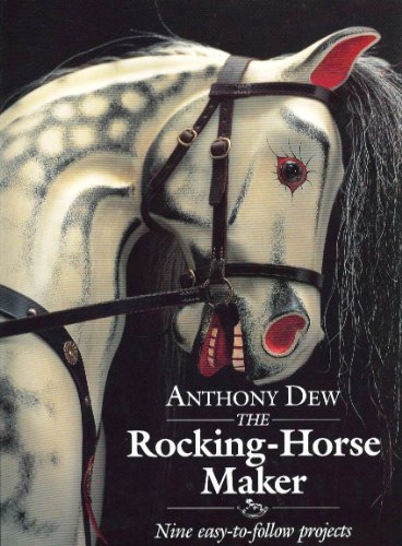 The Rocking-Horse Maker: Nine Easy-To-Follow Projects by Anthony Dew (1994-05-23)