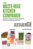 Book cover image for THE WASTE-WISE KITCHEN COMPANION Hundreds of Practical Tips for Repairing, Reusing, and Repurposing Food
