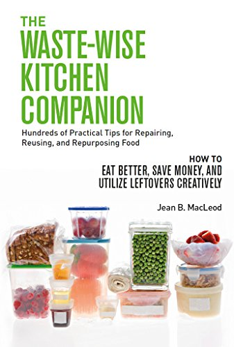 Book cover image for THE WASTE-WISE KITCHEN COMPANION Hundreds of Practical Tips for Repairing, Reusing, and Repurposing Food: How to Eat Better, Save Money, and