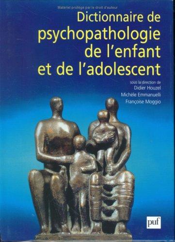 Dictionnaire de psychopathologie de l'enfant et de l'adolescent par Didier Houzel