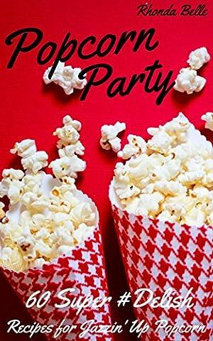 Popcorn Party: 60 #Delish Popcorn Recipes (60 Super Recipes Book