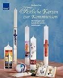 Festliche Kerzen zur Kommunion: Mit Vorlagen und Schritt-für-Schritt Anleitungen - Barbara Frey