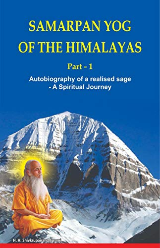Samarpan Yog Of The Himalayas Part 1: Autobiography of a realized sage - A Spiritual Journey (English Edition)