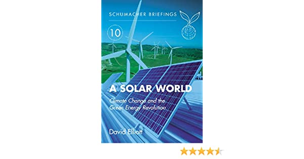 Solar world climate change and the green energy revolution solar world climate change and the green energy revolution schumacher briefing no10 schumacher briefings ebook david elliott herbert girardet freerunsca Image collections