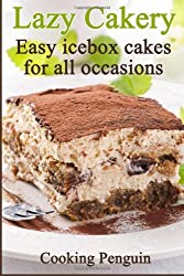 Lazy Cakery - Easy icebox cakes for all occasions by Cooking Penguin (2013-12-17)