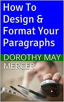 How To Design & Format Your Paragraphs (How To For You Book 7) (English Edition) von [Mercer, Dorothy May]