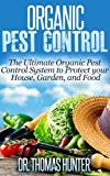 Organic Pest Control: The Ultimate Organic Pest Control System to Protect Your House, Garden, and Food (Organic Gardening - How to Guide on Natural Pest ... and Growing Your Own Food) (English Edition)