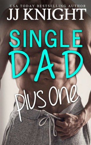 Single Dad Plus One: A Billionaire and Secret Baby Romantic Comedy: Volume 2 (Single Dad on Top)
