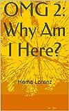 OMG 2: Why Am I Here?: Hema Lorenz (OMG Series) (English Edition)