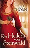 Die Heilerin von Steinwald - Ines (Verfasser) Thorn