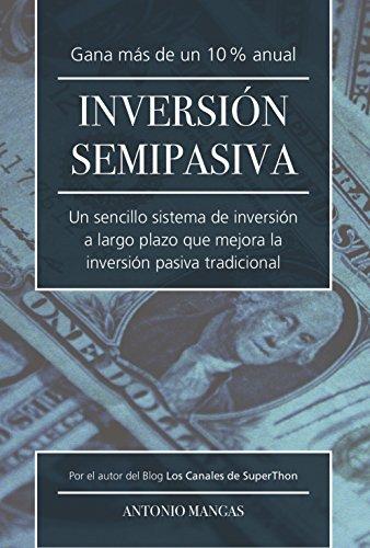 Inversion Semipasiva: Un sencillo sistema de inversión a largo plazo que mejora la inversión pasiva tradicional por Antonio Mangas