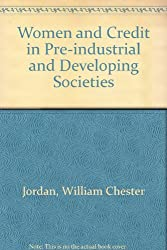 Women and Credit in Pre-industrial and Developing Societies