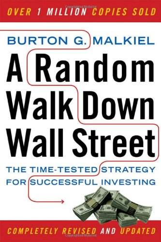 A Random Walk Down Wall Street – The Time – Tested  Strategy for Successful Investing Rev