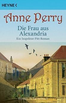Die Frau aus Alexandria: Ein Inspektor-Pitt-Roman (Die Thomas & Charlotte-Pitt-Romane 23) von [Perry, Anne]