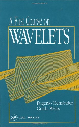 A First Course on Wavelets (Studies in Advanced Mathematics)