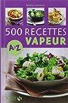 500 recettes cuisine vapeur de A � Z