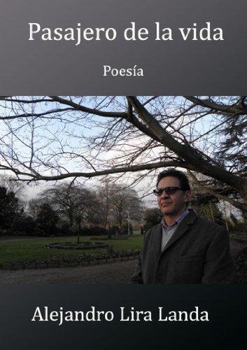 PASAJERO DE LA VIDA: Poesía por Alejandro Lira