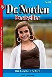 Dr. Norden Bestseller 200 - Arztroman: Die falsche Tochter